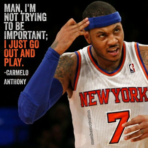 Quote from NBA player Carmelo Anthony. He has been the NBA scoring ...