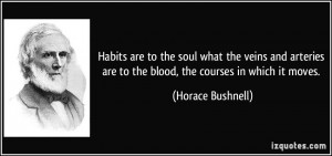 Habits are to the soul what the veins and arteries are to the blood ...