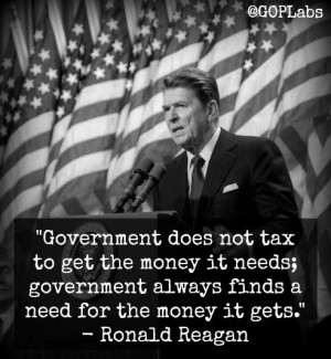 Government does not tax to get the money it needs; government always ...