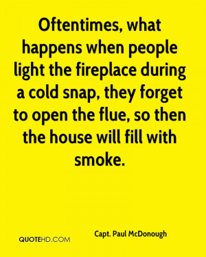 Oftentimes, what happens when people light the fireplace during a cold ...