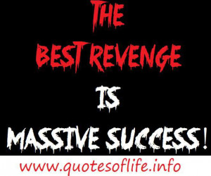 The best way to avenge is becoming successful enormously so that our ...