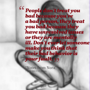 Quotes Picture: people don't treat you bad because you're a bad person ...