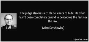 ... candid in describing the facts or the law. - Alan Dershowitz