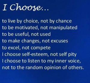 Choose, To Live By Choice, Not By Chance.