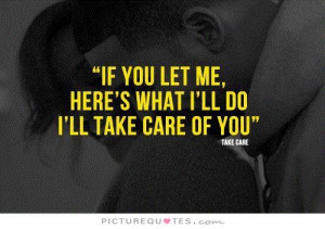 If you let me, here's what i'll do, i'll take care of you.