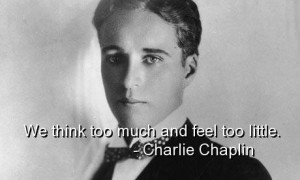 Charlie chaplin funny quotes sayings famous think feel short