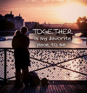 Home » Picture Quotes » Love » Together is my favorite place to be.