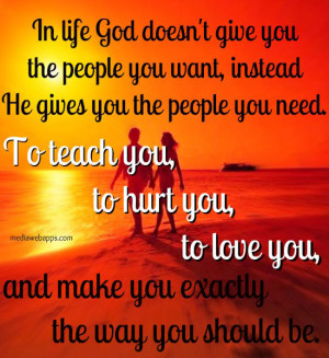 In life, God doesn't give you the people you want, instead He gives ...