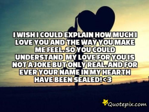 could explain how MUCH i love you and the way you make me feel So you