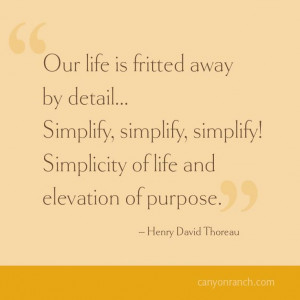 ... Simplicity of life and elevation of purpose. – Henry David Thoreau #