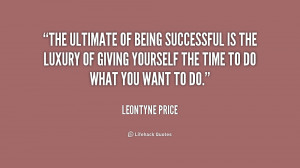 The ultimate of being successful is the luxury of giving yourself