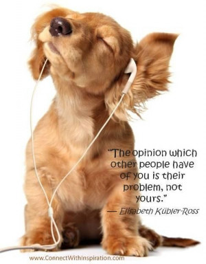 Elisabeth kubler ross the opinion that other people have
