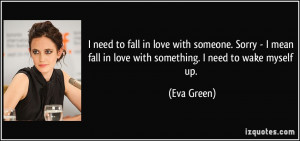 need to fall in love with someone. Sorry - I mean fall in love with ...