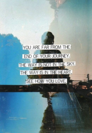 ... The Sky. The Way Is In The Heart. See How You Love. ~ Buddhist Quotes