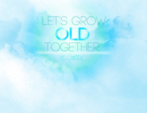 let__s_grow_old_together_by_angelicbond-d38swav.jpg