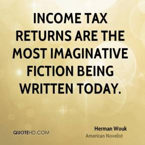 Herman Wouk - Income tax returns are the most imaginative fiction ...
