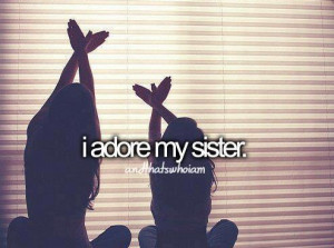 my big sister you were always just a cool sister for us to admire ...