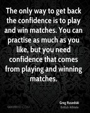 Greg Rusedski - The only way to get back the confidence is to play and ...