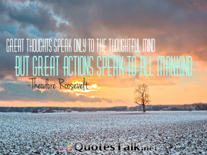 Quotes – Great thoughts speak only to the thoughtful mind, but great ...