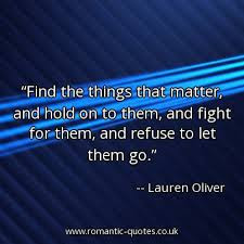 Find the things that matter, and hold on to them, and fight for them ...