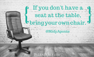 Leaderly Quote: If you don't have a seat at the table, bring your ...