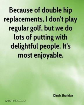 Because of double hip replacements I don 39 t play regular golf but we