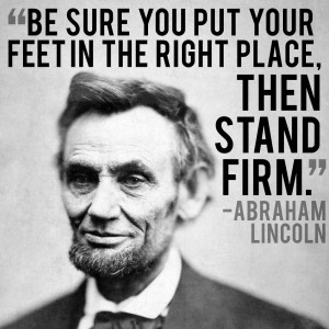 Be sure you put your feet in the right place, then stand firm.""