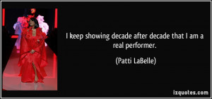 ... decade after decade that I am a real performer. - Patti LaBelle