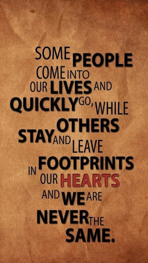 Some people come into our lives and quickly go while other stay and ...