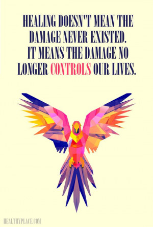 Mental illness quote - Healing doesn't mean the damage never existed ...
