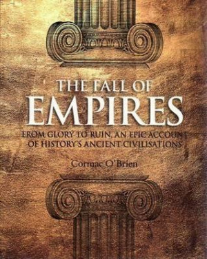 The Fall Of Empires: From Glory To Ruin, An Epic Account Of History's ...