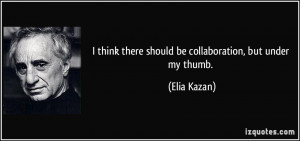 More Elia Kazan Quotes