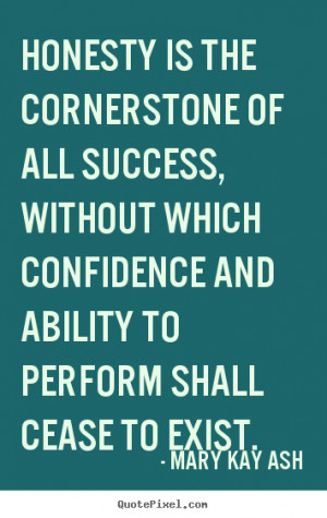 Mary Kay Ash picture quotes - Honesty is the cornerstone of all ...