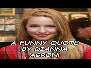 funny-quote-by-dianna-agron.jpg