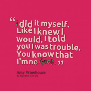 Quotes Picture: i did it myself like i knew i would i told you i was ...