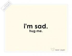 Im sad hug me quote