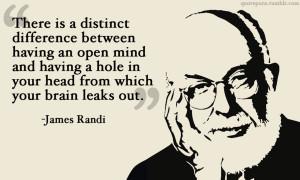 "... distinct difference between having an open mind…"" -James Randi"