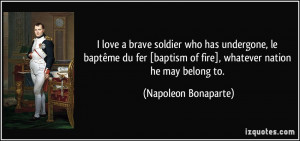 ... of fire], whatever nation he may belong to. - Napoleon Bonaparte