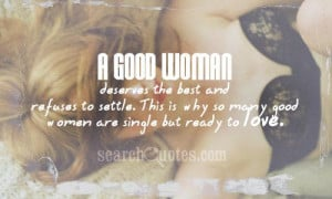 good woman deserves the best and refuses to settle. This is why so ...
