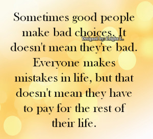 life choice quotes sometimes good people make bad choices