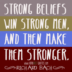 Strong Beliefs Win Strong Men And Then Make Them Stronger. Richard ...