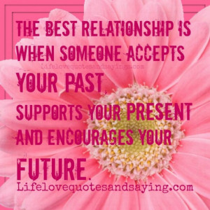 quotes the best relationship is when someone accepts your past quote ...