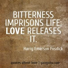 """Love Quote of the day. Harry Emerson Fosdick """"Bitterness imprisons ..."""
