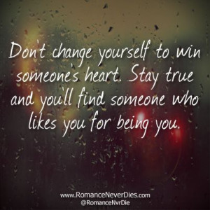 Don't Change Yourself For Anyone Quotes - http://www.romanceneverdies ...