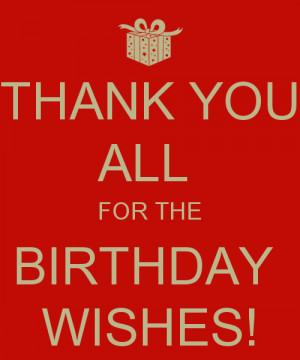 THANK YOU ALL FOR THE BIRTHDAY WISHES!