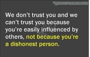 we-dont-trust-you-and-we-cant-trust-you-because-youre-easily ...