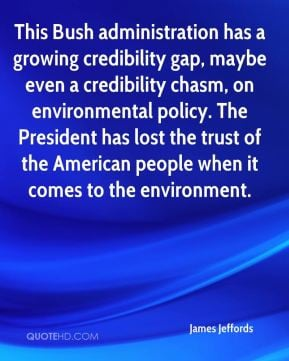 James Jeffords - This Bush administration has a growing credibility ...