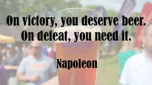 On victory, you deserve beer. On defeat, you need it