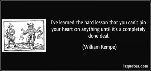 ve learned the hard lesson that you can't pin your heart on anything ...