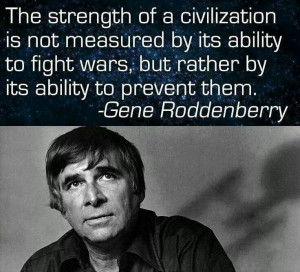 ... , but rather by its ability to prevent them. - Gene Roddenberry More